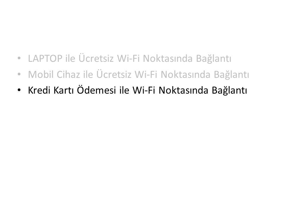 LAPTOP ile Ücretsiz Wi-Fi Noktasında Bağlantı Mobil Cihaz ile Ücretsiz Wi-Fi Noktasında Bağlantı Kredi Kartı Ödemesi ile Wi-Fi Noktasında Bağlantı