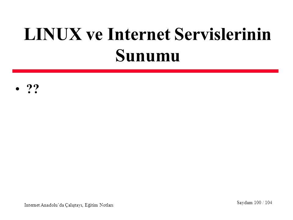 Saydam 100 / 104 Internet Anadolu'da Çalıştayı, Eğitim Notları LINUX ve Internet Servislerinin Sunumu ??