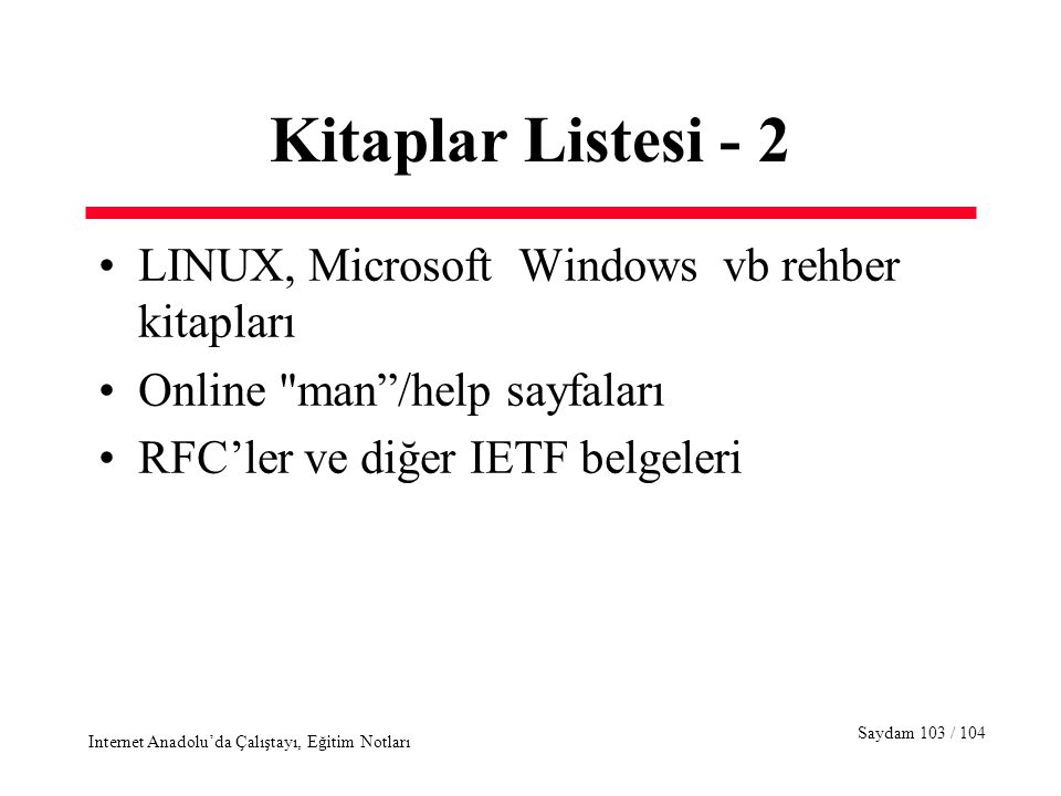 Saydam 103 / 104 Internet Anadolu'da Çalıştayı, Eğitim Notları Kitaplar Listesi - 2 LINUX, Microsoft Windows vb rehber kitapları Online man /help sayfaları RFC'ler ve diğer IETF belgeleri