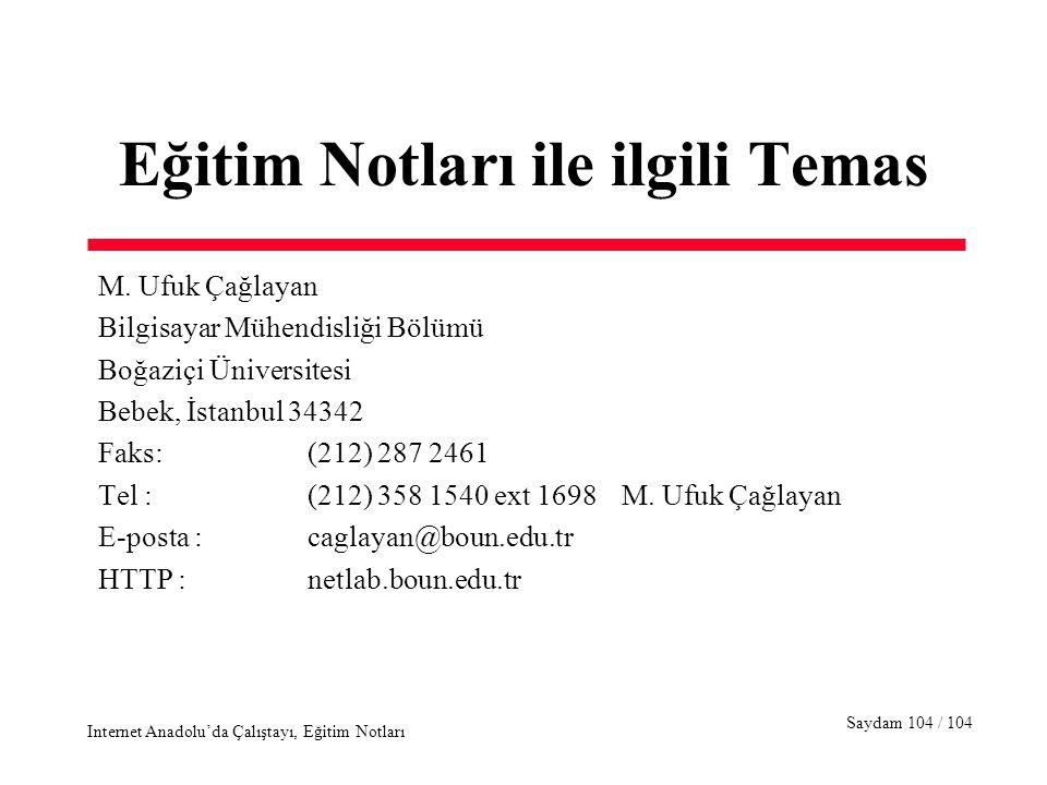 Saydam 104 / 104 Internet Anadolu'da Çalıştayı, Eğitim Notları Eğitim Notları ile ilgili Temas M. Ufuk Çağlayan Bilgisayar Mühendisliği Bölümü Boğaziç