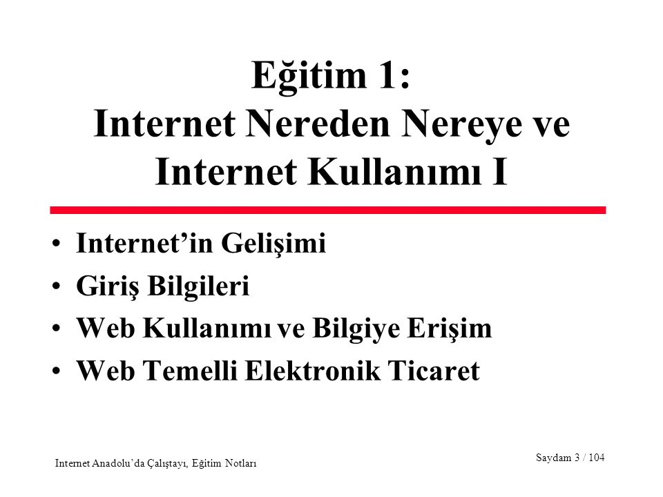 Saydam 14 / 104 Internet Anadolu'da Çalıştayı, Eğitim Notları İlgili Belgeler Internet Drafts (tartışma amaçlı belgeler) Request for Comments (RFC, Yorum Talebi) –3000'den fazla RFC http://www.rfc-editor.org/rfc.html –Internet protokollerinin ve çalışma prensiplerinin detaylı açıklandığı teknik belgeler Tüm tartışmalar ve belgeler Internet ortamında