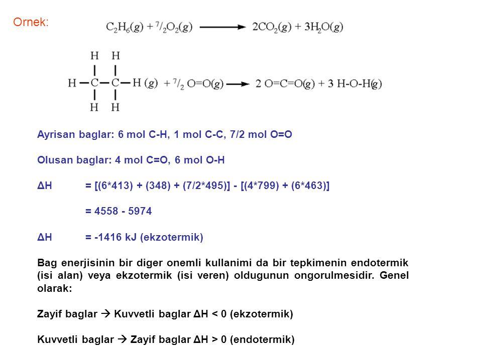 Ayrisan baglar: 6 mol C-H, 1 mol C-C, 7/2 mol O=O Olusan baglar: 4 mol C=O, 6 mol O-H ΔH = [(6*413) + (348) + (7/2*495)] - [(4*799) + (6*463)] = 4558