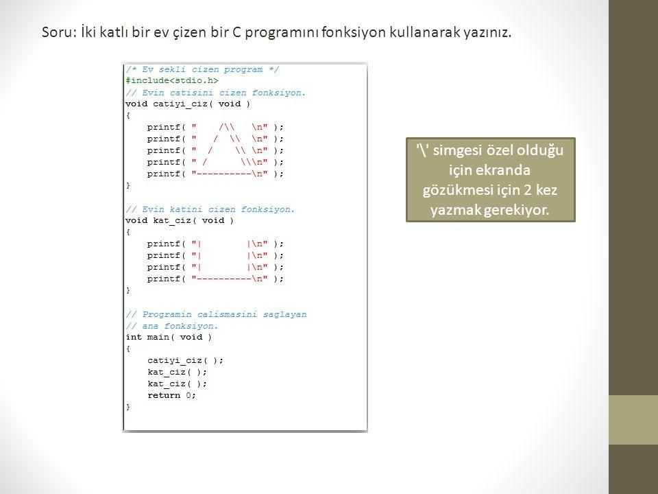 Soru: İki katlı bir ev çizen bir C programını fonksiyon kullanarak yazınız. '\' simgesi özel olduğu için ekranda gözükmesi için 2 kez yazmak gerekiyor