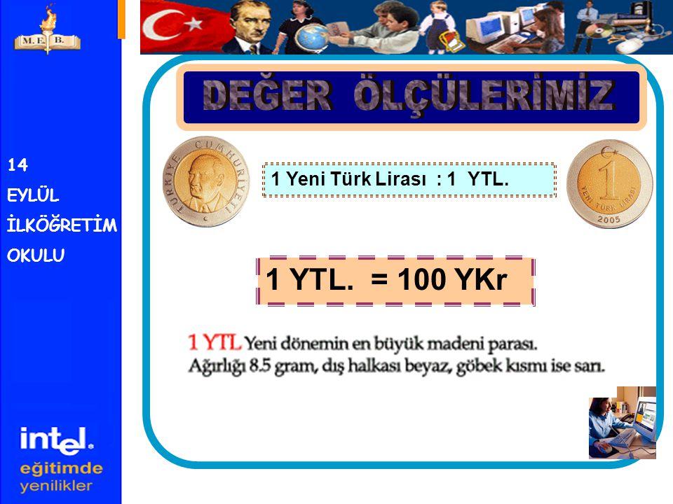 14 EYLÜL İLKÖĞRETİM OKULU 1 Yeni Türk Lirası : 1 YTL