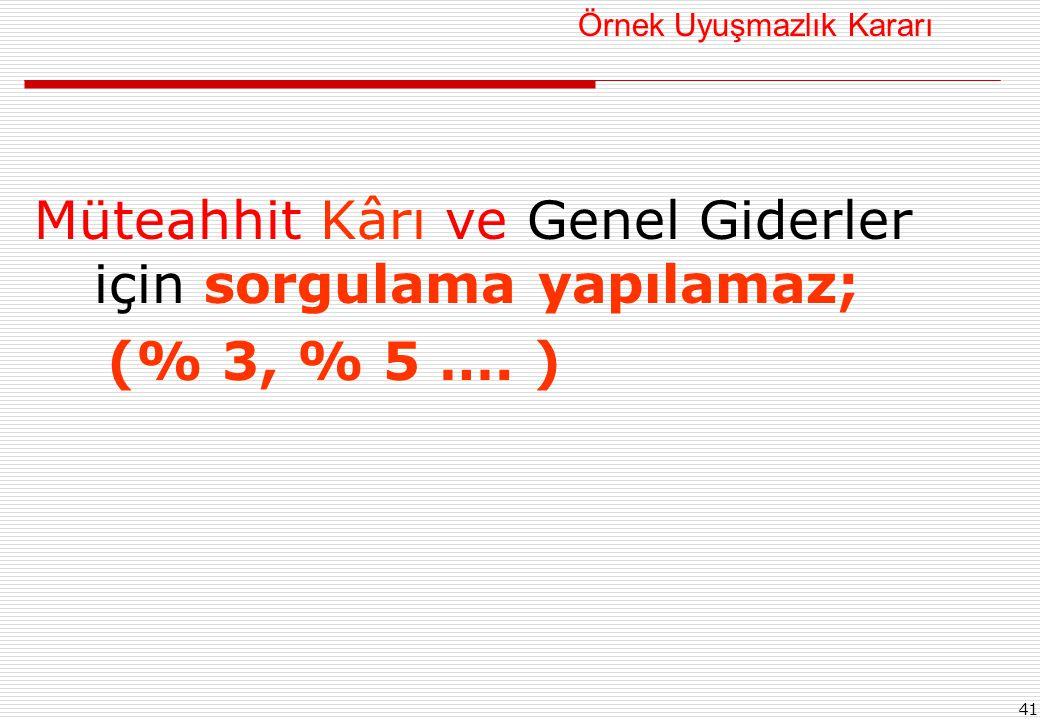 41 Örnek Uyuşmazlık Kararı Müteahhit Kârı ve Genel Giderler için sorgulama yapılamaz; (% 3, % 5 …. )