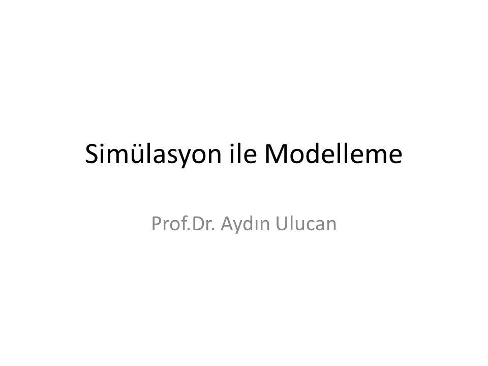Simülasyon ile Modelleme Prof.Dr. Aydın Ulucan