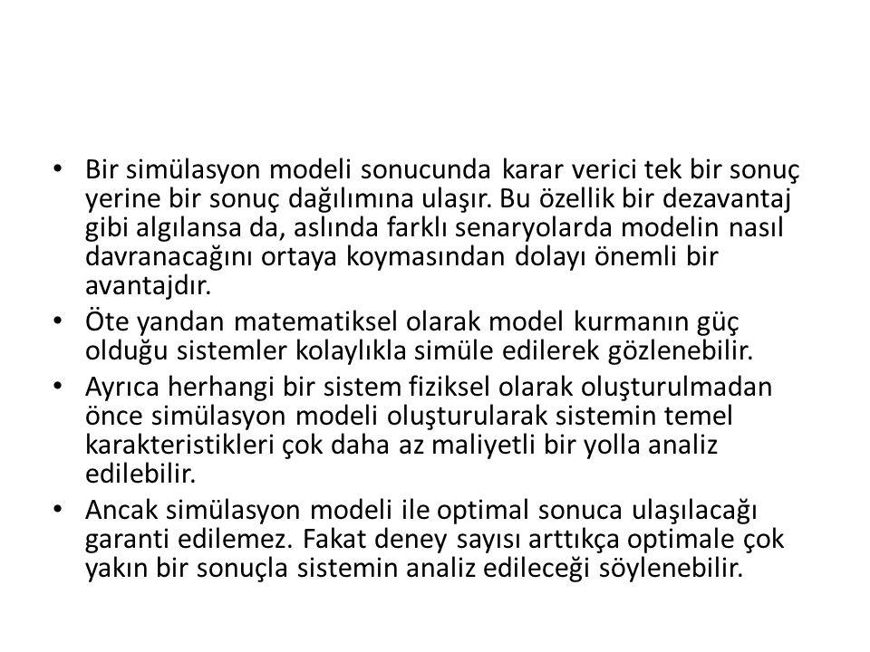 Bir simülasyon modeli sonucunda karar verici tek bir sonuç yerine bir sonuç dağılımına ulaşır.