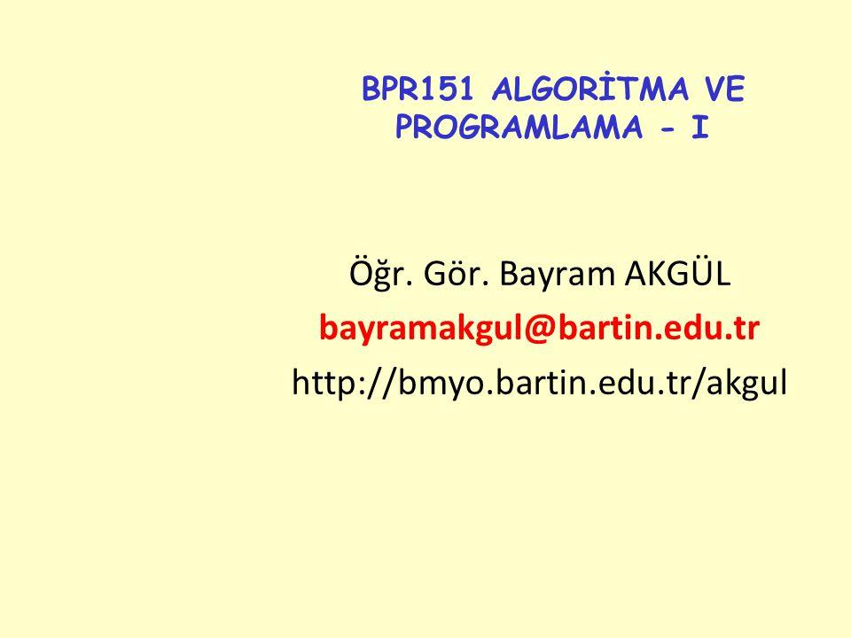 BPR151 ALGORİTMA VE PROGRAMLAMA - I Öğr. Gör.