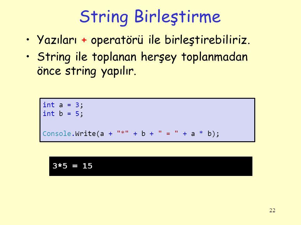 String Birleştirme Yazıları + operatörü ile birleştirebiliriz. String ile toplanan herşey toplanmadan önce string yapılır. 22 int a = 3; int b = 5; Co