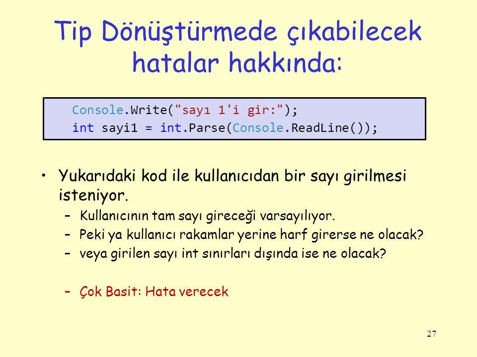 Tip Dönüştürmede çıkabilecek hatalar hakkında: Yukarıdaki kod ile kullanıcıdan bir sayı girilmesi isteniyor. –Kullanıcının tam sayı gireceği varsayılı