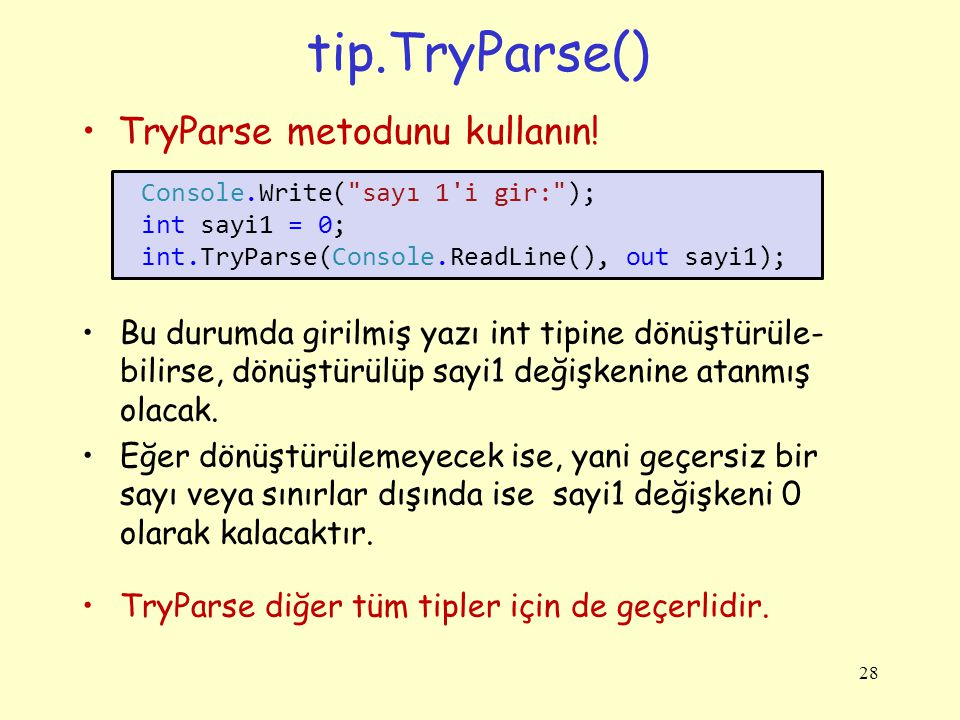 tip.TryParse() TryParse metodunu kullanın! Bu durumda girilmiş yazı int tipine dönüştürüle- bilirse, dönüştürülüp sayi1 değişkenine atanmış olacak. Eğ