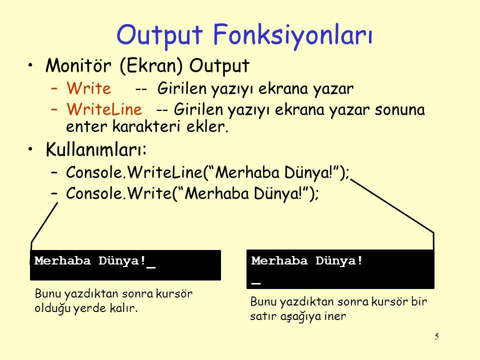 Output Fonksiyonları Monitör (Ekran) Output –Write -- Girilen yazıyı ekrana yazar –WriteLine -- Girilen yazıyı ekrana yazar sonuna enter karakteri ekl