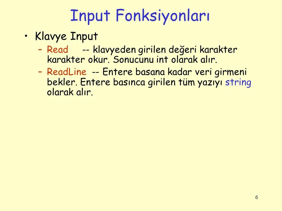 Input Fonksiyonları Klavye Input –Read -- klavyeden girilen değeri karakter karakter okur. Sonucunu int olarak alır. –ReadLine -- Entere basana kadar