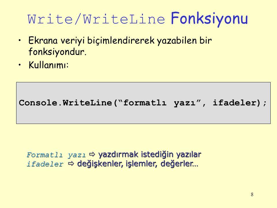 """Write/WriteLine Fonksiyonu Ekrana veriyi biçimlendirerek yazabilen bir fonksiyondur. Kullanımı: 8 Console.WriteLine(""""formatlı yazı"""", ifadeler); Format"""