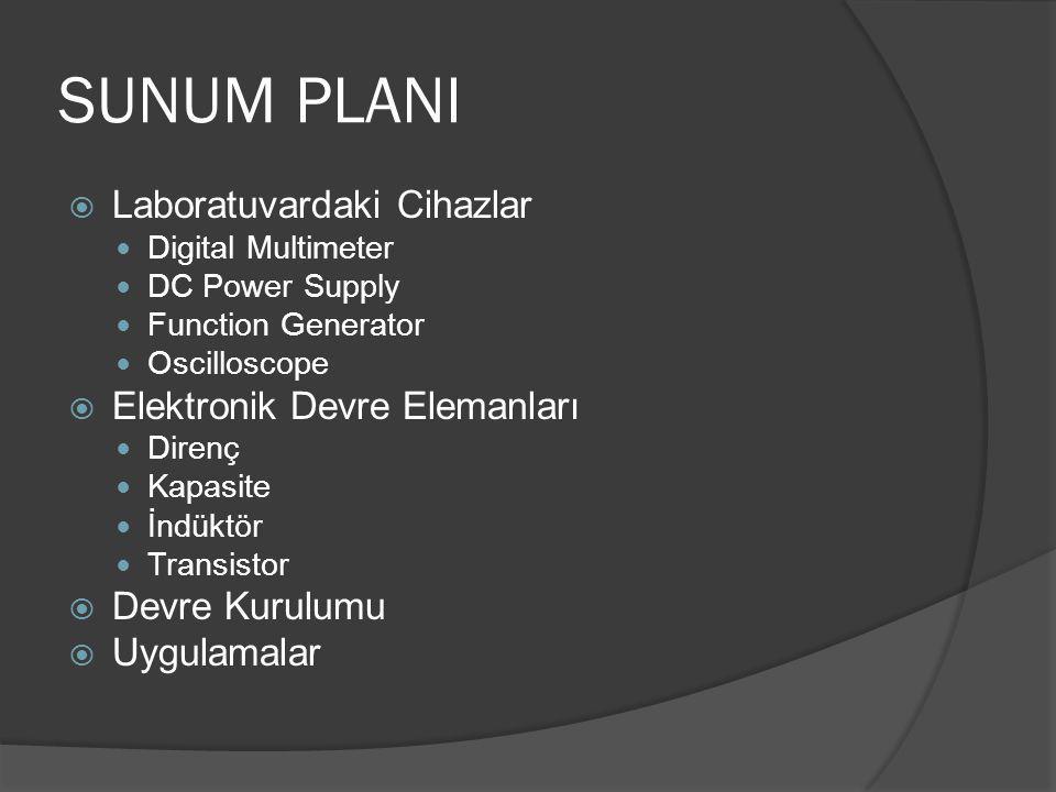 SUNUM PLANI  Laboratuvardaki Cihazlar Digital Multimeter DC Power Supply Function Generator Oscilloscope  Elektronik Devre Elemanları Direnç Kapasit