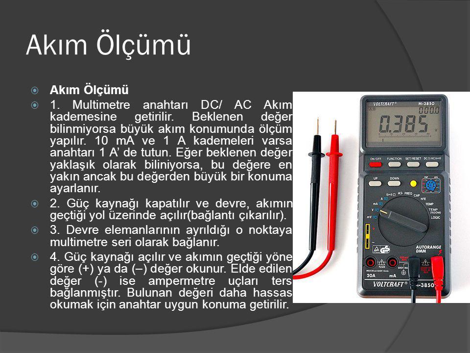 Akım Ölçümü  Akım Ölçümü  1. Multimetre anahtarı DC/ AC Akım kademesine getirilir. Beklenen değer bilinmiyorsa büyük akım konumunda ölçüm yapılır. 1