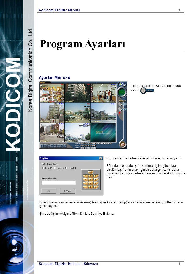 Kodicom DigiNet Manual1 Kodicom DigiNet Kullanım Kılavuzu1 Program Ayarları İzleme ekranında SETUP butonuna basın Program sizden şifre isteyecektir.Lü