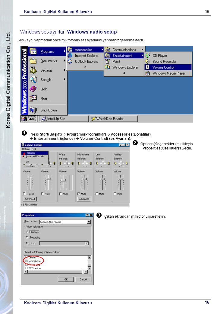 Kodicom DigiNet Kullanım Kılavuzu16 Kodicom DigiNet Kullanım Kılavuzu Windows ses ayarları Windows audio setup Ses kaydı yapmadan önce mikrofonun ses ayarlarını yapmanız gerekmektedir.