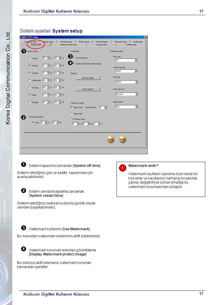 Kodicom DigiNet Kullanım Kılavuzu17 Kodicom DigiNet Kullanım Kılavuzu Sistem ayarları System setup 1 2 3 4 1 Sistem kapanma zamanları [System off time] Sistemi istediğiniz gün ve saatte kapanması için ayarlayabilirsiniz.