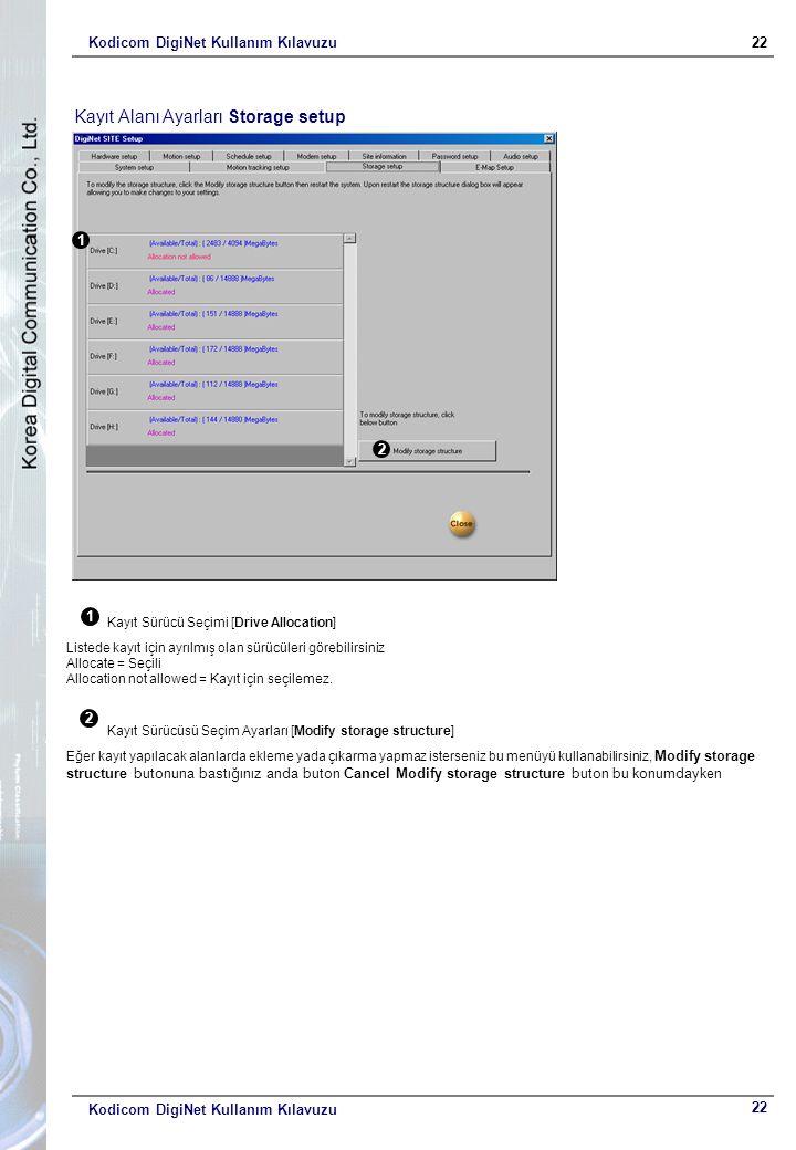 Kodicom DigiNet Kullanım Kılavuzu22 Kodicom DigiNet Kullanım Kılavuzu Kayıt Alanı Ayarları Storage setup 1 2 1 Kayıt Sürücü Seçimi [Drive Allocation] Listede kayıt için ayrılmış olan sürücüleri görebilirsiniz Allocate = Seçili Allocation not allowed = Kayıt için seçilemez.