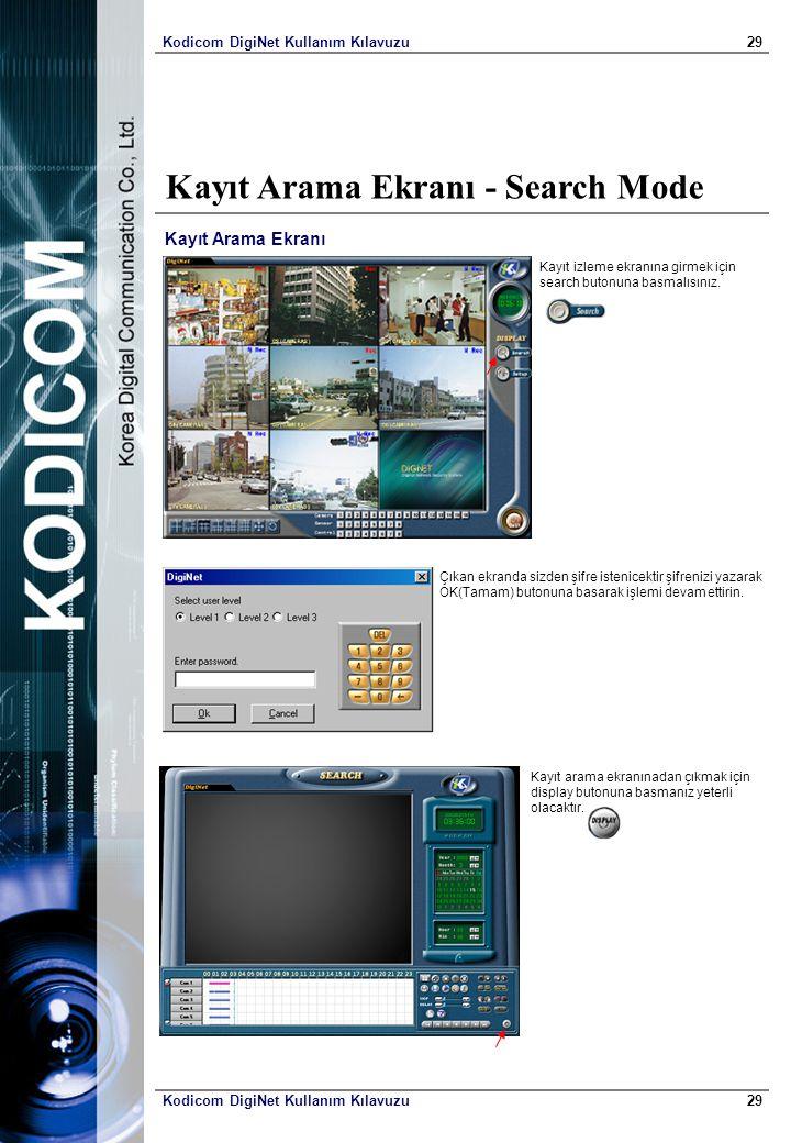 Kodicom DigiNet Kullanım Kılavuzu29 Kodicom DigiNet Kullanım Kılavuzu29 Kayıt Arama Ekranı - Search Mode Kayıt Arama Ekranı Kayıt izleme ekranına girmek için search butonuna basmalısınız.