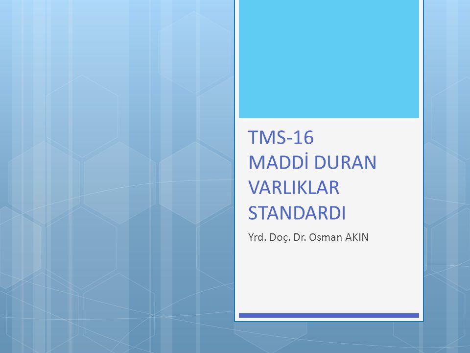 TMS-16 MADDİ DURAN VARLIKLAR STANDARDI Yrd. Doç. Dr. Osman AKIN