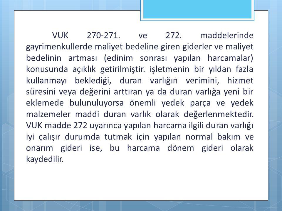 VUK 270-271. ve 272. maddelerinde gayrimenkullerde maliyet bedeline giren giderler ve maliyet bedelinin artması (edinim sonrası yapılan harcamalar) ko