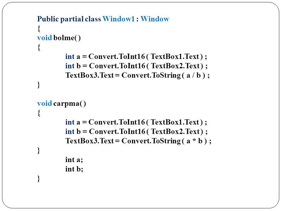 Public partial class Window1 : Window { void bolme( ) { int a = Convert.ToInt16 ( TextBox1.Text ) ; int b = Convert.ToInt16 ( TextBox2.Text ) ; TextBo