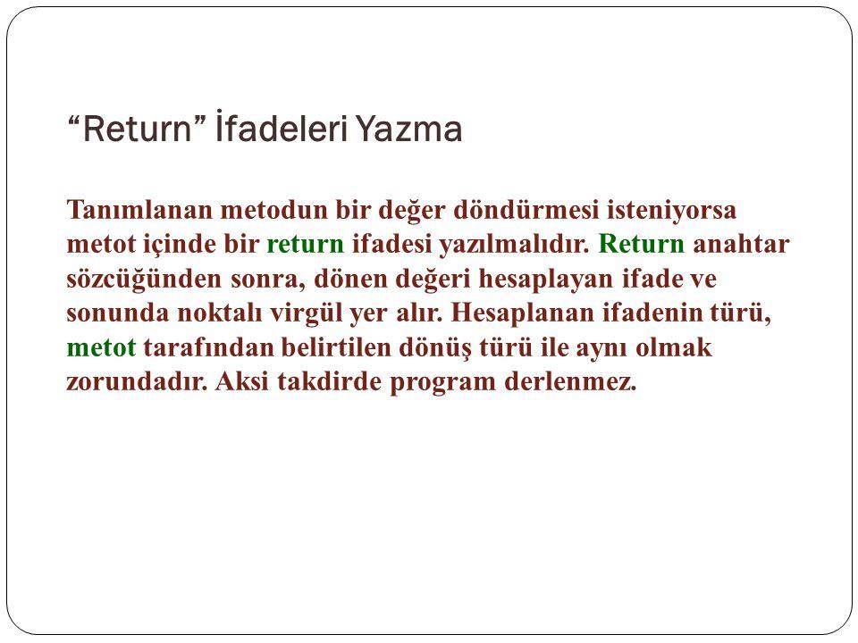 """""""Return"""" İfadeleri Yazma Tanımlanan metodun bir değer döndürmesi isteniyorsa metot içinde bir return ifadesi yazılmalıdır. Return anahtar sözcüğünden"""
