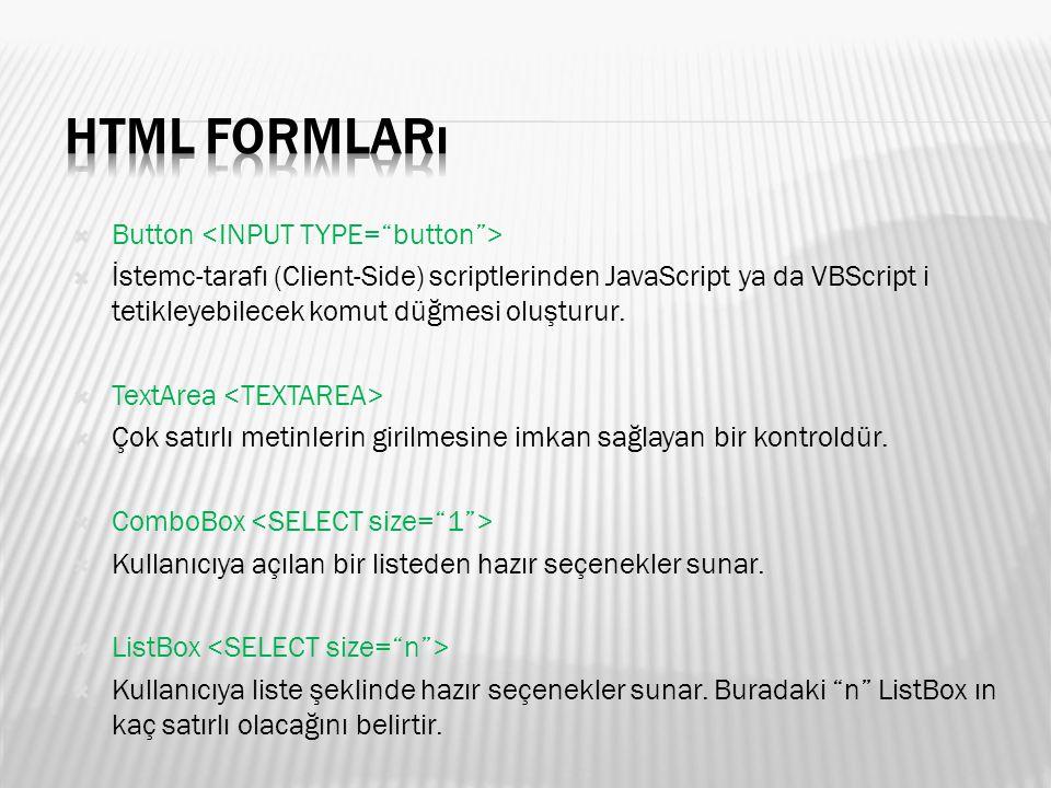  Button  İstemc-tarafı (Client-Side) scriptlerinden JavaScript ya da VBScript i tetikleyebilecek komut düğmesi oluşturur.
