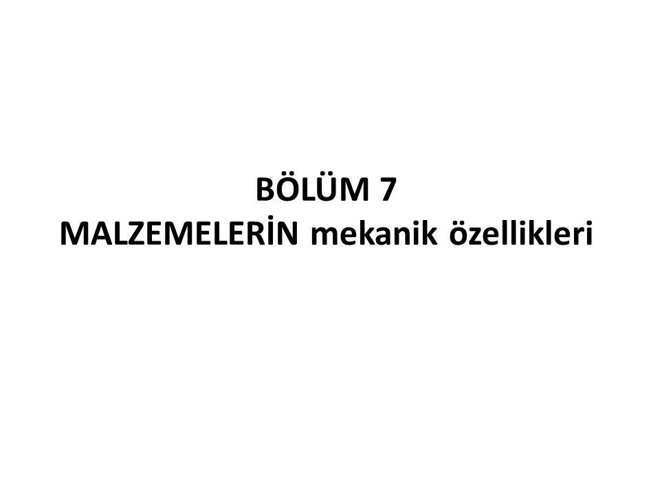 BÖLÜM 7 MALZEMELERİN mekanik özellikleri