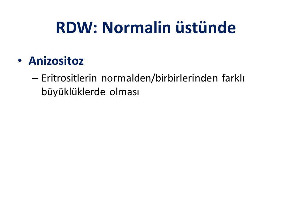 RDW: Normalin üstünde Anizositoz – Eritrositlerin normalden/birbirlerinden farklı büyüklüklerde olması