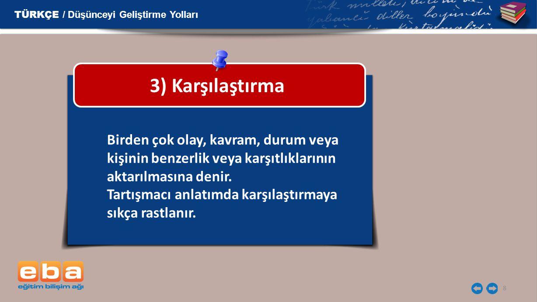 8 3) Karşılaştırma Birden çok olay, kavram, durum veya kişinin benzerlik veya karşıtlıklarının aktarılmasına denir.