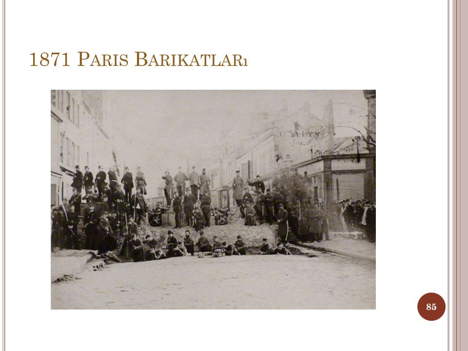 P ARIS K OMÜNÜ Napolyon'un Prusya karşısındaki yenilgisinin ardından, Paris'i korumak adına silahlanan, çoğunluğunu işçilerin oluşturduğu Paris halkı Fransız hükümetinin işçileri silahsızlandırma girişimi karşısında Paris'te kontrolü ele geçiriyor.
