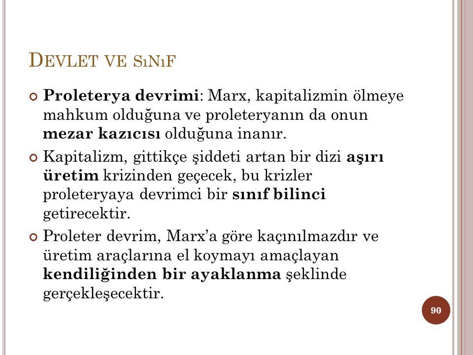 D EVLET VE SıNıF Proleterya diktatörlüğü: Marx, kavramı komünizme yani sınıfsız topluma geçiş aşamasında proleteryanın rakiplerini alt etmek için kullanacağı mekanizmalara işaret etmek üzere kullanır.