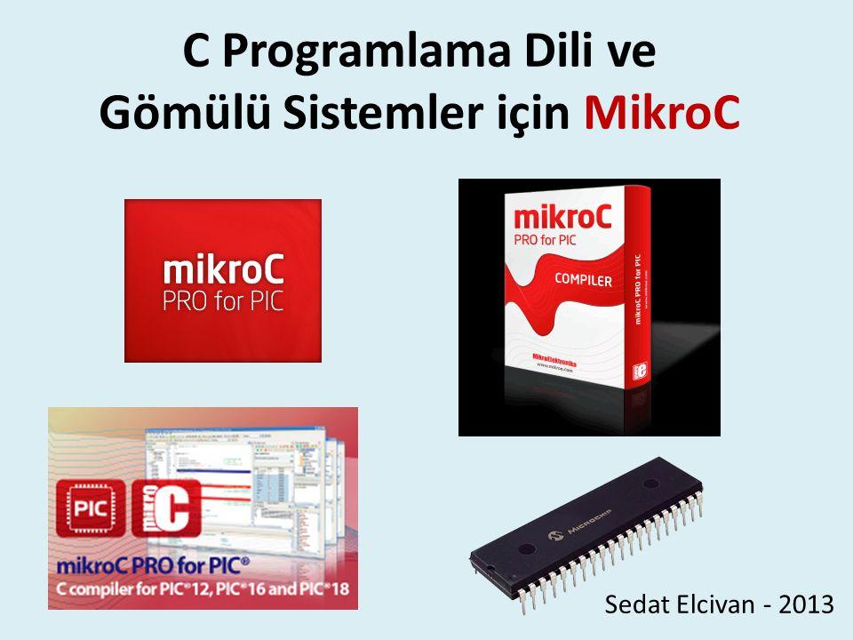 C Programlama Dili ve Gömülü Sistemler için MikroC Sedat Elcivan - 2013