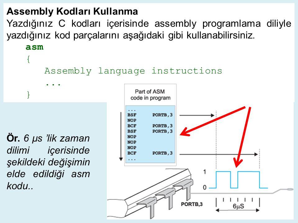 Assembly Kodları Kullanma Yazdığınız C kodları içerisinde assembly programlama diliyle yazdığınız kod parçalarını aşağıdaki gibi kullanabilirsiniz.