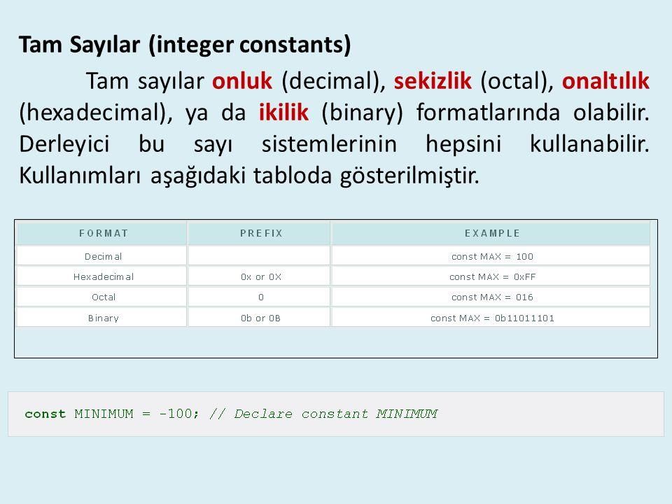 Tam Sayılar (integer constants) Tam sayılar onluk (decimal), sekizlik (octal), onaltılık (hexadecimal), ya da ikilik (binary) formatlarında olabilir.