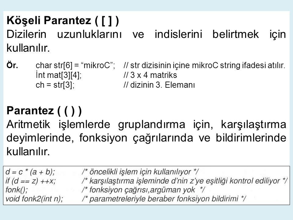 """Köşeli Parantez ( [ ] ) Dizilerin uzunluklarını ve indislerini belirtmek için kullanılır. Ör. char str[6] = """"mikroC"""";// str dizisinin içine mikroC str"""