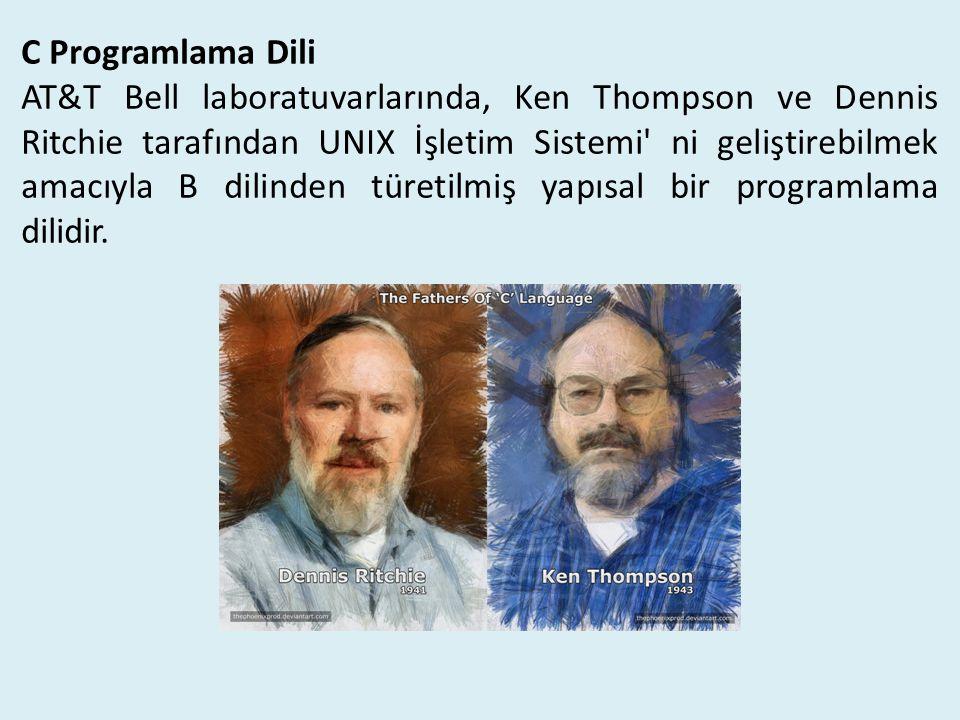 C Programlama Dili AT&T Bell laboratuvarlarında, Ken Thompson ve Dennis Ritchie tarafından UNIX İşletim Sistemi ni geliştirebilmek amacıyla B dilinden türetilmiş yapısal bir programlama dilidir.