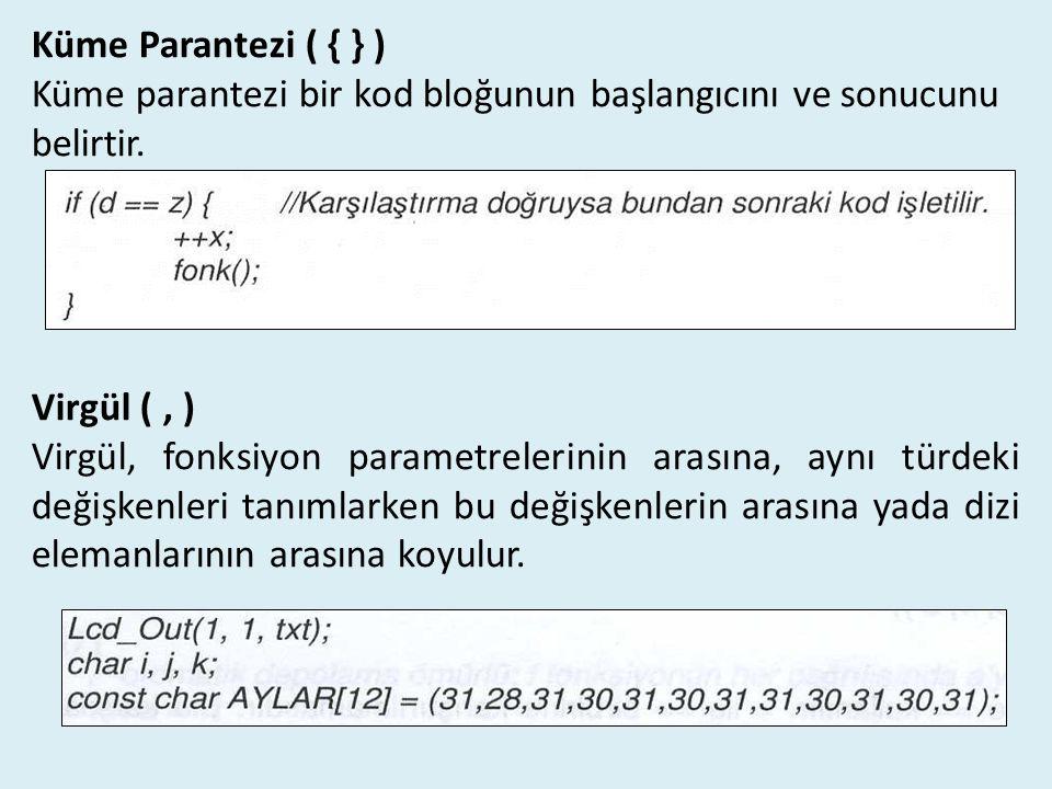 Küme Parantezi ( { } ) Küme parantezi bir kod bloğunun başlangıcını ve sonucunu belirtir. Virgül (, ) Virgül, fonksiyon parametrelerinin arasına, aynı