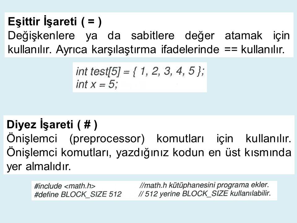 Eşittir İşareti ( = ) Değişkenlere ya da sabitlere değer atamak için kullanılır. Ayrıca karşılaştırma ifadelerinde == kullanılır. Diyez İşareti ( # )