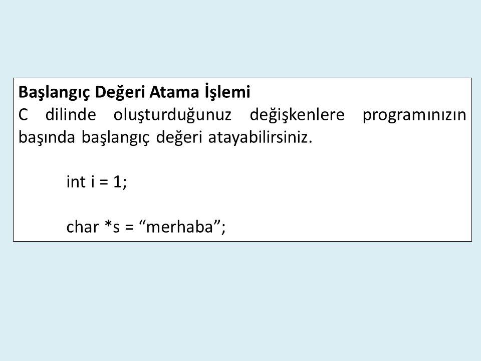 """Başlangıç Değeri Atama İşlemi C dilinde oluşturduğunuz değişkenlere programınızın başında başlangıç değeri atayabilirsiniz. int i = 1; char *s = """"merh"""
