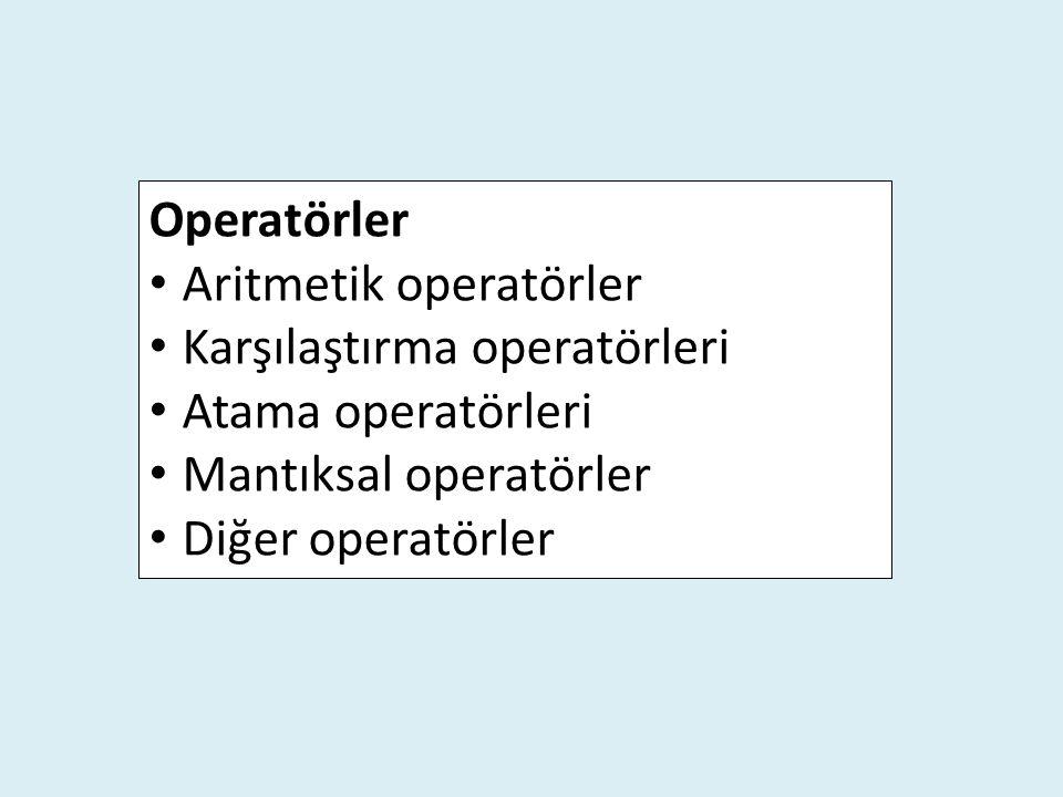 Operatörler Aritmetik operatörler Karşılaştırma operatörleri Atama operatörleri Mantıksal operatörler Diğer operatörler