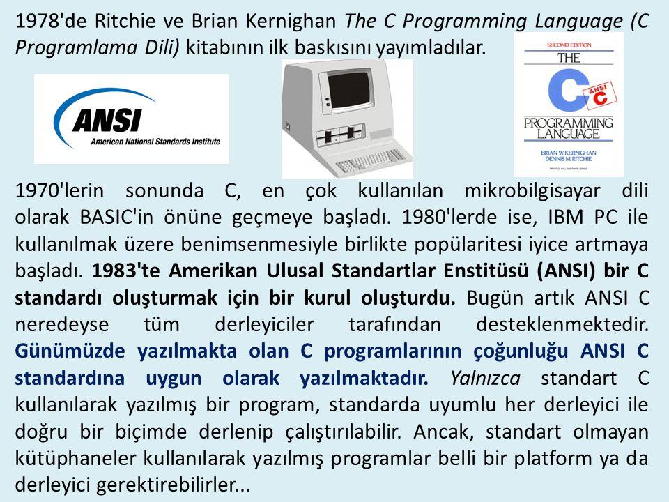 1978'de Ritchie ve Brian Kernighan The C Programming Language (C Programlama Dili) kitabının ilk baskısını yayımladılar. 1970'lerin sonunda C, en çok