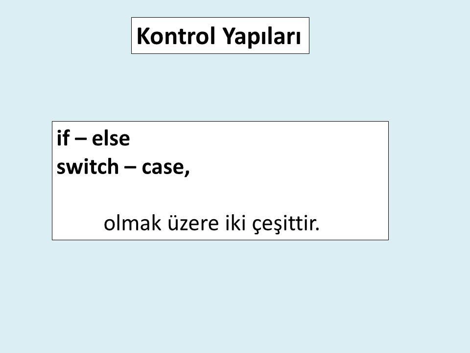 if – else switch – case, olmak üzere iki çeşittir. Kontrol Yapıları