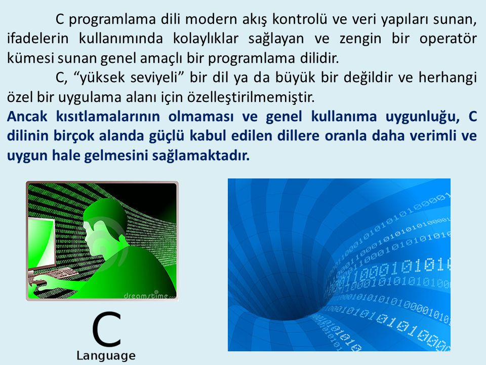 C programlama dili modern akış kontrolü ve veri yapıları sunan, ifadelerin kullanımında kolaylıklar sağlayan ve zengin bir operatör kümesi sunan genel
