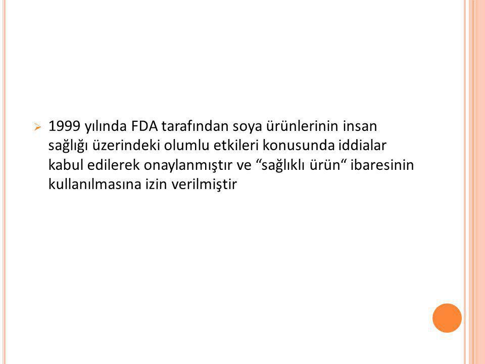 """ 1999 yılında FDA tarafından soya ürünlerinin insan sağlığı üzerindeki olumlu etkileri konusunda iddialar kabul edilerek onaylanmıştır ve """"sağlıklı ü"""
