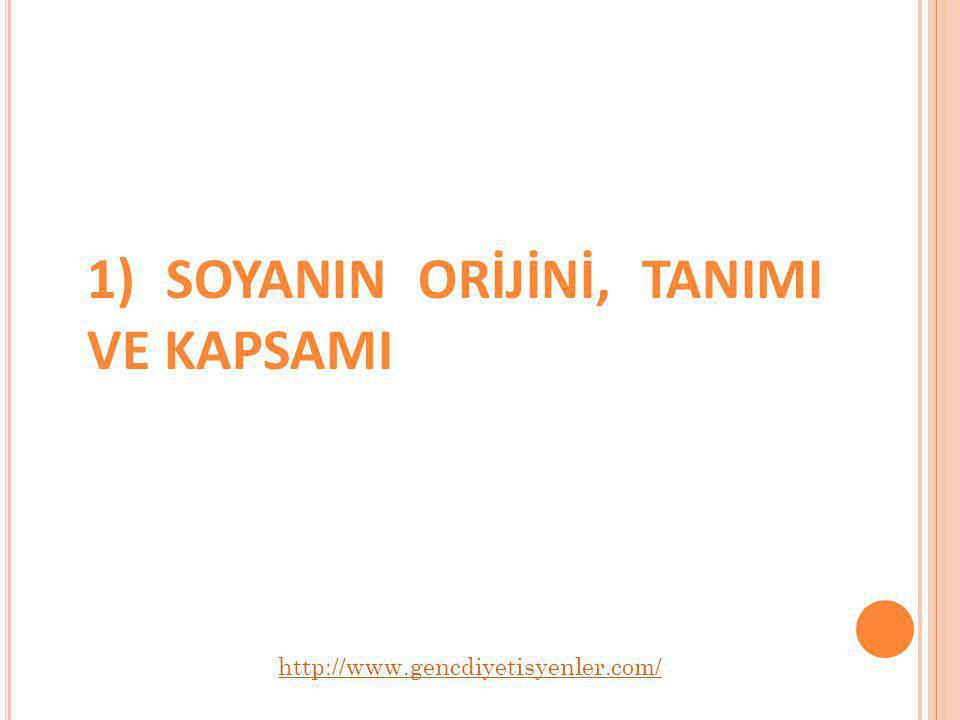 1) SOYANIN ORİJİNİ, TANIMI VE KAPSAMI http://www.gencdiyetisyenler.com/