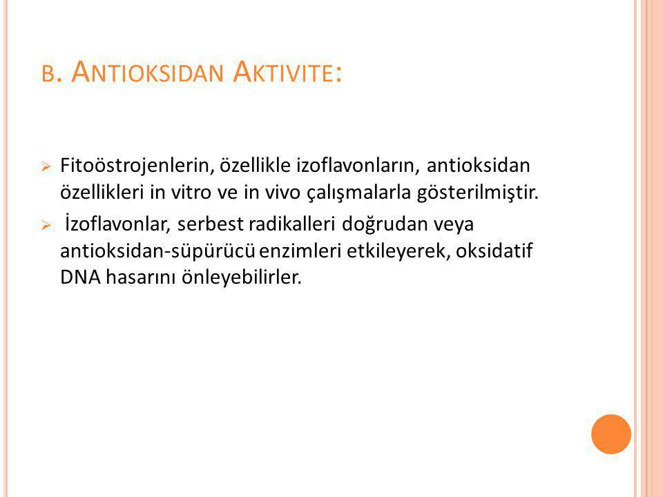 B. A NTIOKSIDAN A KTIVITE :  Fitoöstrojenlerin, özellikle izoflavonların, antioksidan özellikleri in vitro ve in vivo çalışmalarla gösterilmiştir. 